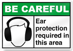 Ear Protection Required Be Careful Signs