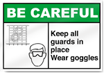 Keep All Guards In Place Wear Goggles Be Careful Signs