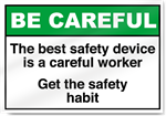 The Best Safety Device Is A Careful Work Be Careful Signs