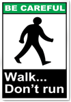 Walk... Don'T Run Be Careful Signs