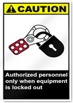 Authorized Personnel Only When Equipment Is Locked Out Caution Signs