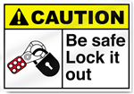 Be Safe Lock It Out Caution Signs