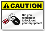Did You Remember To Lock Out Your Equipment Caution Signs