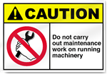 Do Not Carry Out Maintenance Work On Running Machinery