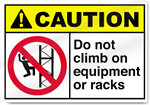 Do Not Climb On Equipment Or Racks Caution Sign
