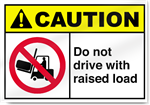 Do Not Drive With Raised Load Caution Signs
