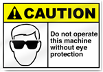Do Not Operate This Machine Without Eye Protection Sign