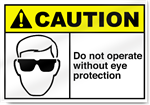 Do Not Operate Without Eye Protection Caution Signs