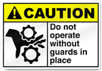 Do Not Operate Without Guards In Place Caution Signs