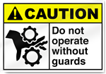 Do Not Operate Without Guards Caution Signs