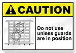 Do Not Use Unless Guards Are In Position Caution Signs