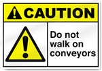 Do Not Walk On Conveyors Caution Signs