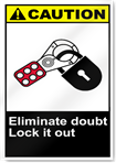 Eliminate Doubt Lock It Out Caution Signs