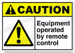 Equipment Operated By Remote Control Caution Signs