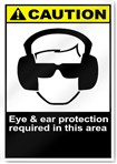 Eye & Ear Protection Required In This Area Caution Signs
