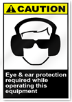 Eye & Ear Protection Required While Operating This Equipment Caution Signs