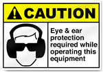 Eye & Ear Protection Required While Operting This Equipment Caution Signs