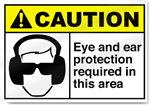 Eye And Ear Protection Required In This Area Caution Signs