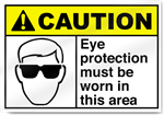 Eye Protection Must Be Worn In This Area Caution Signs