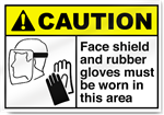Face Shield And Rubber Gloves Must Be Worn in this area Caution Sign
