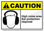 High Noise Area Ear Protection Required Caution Signs