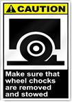Make Sure That Wheel Chocks Are Removed And Stowed Caution Signs