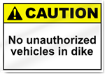 No Unauthorized Vehicles In Dike Caution Signs