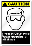 Protect Your Eyes Wear Goggles At All Times Caution Signs
