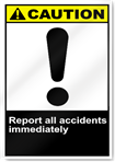 Report All Accidents Immediately Caution Signs