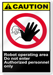 Robot Operating Area Do Not Enter Authorized Personnel Only Caution Signs