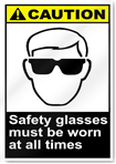 Safety Glasses Must Be Worn At All Times Caution Signs
