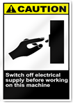 Switch Off Electrical Supply Before Working On This Machine Caution Signs