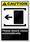 These Doors Close Automatically Left Caution Signs