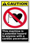 This Machine Is A Potential Hazard To Anyone With A Cardiac Pacemaker Caution Signs