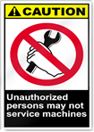 Unauthorized Persons May Not Service Machines Caution Signs