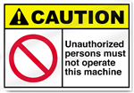 Unauthorized Persons Must Not Operate This Machine Caution Signs