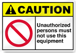 Unauthorized Persons Must Not Use This Equipment Caution Signs