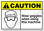 Wear Goggles When Using This Machine Caution Signs