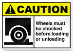 Wheels Must Be Chocked Before Loading Or Unloading Caution Signs