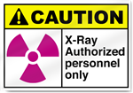 X-Ray Authorized Personnel Only Caution Signs
