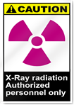 X Ray Radiation Authorized Personnel Only Caution Signs