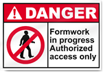 Formwork In Progress Authorized Access Only Danger Signs