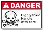 Highly Toxic Handle With Care Danger Signs