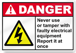 Never Use Or Tamper With Faulty Electric Danger Signs