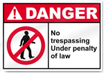 No Trespassing Under Penalty Of Law Danger Signs