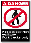 Not A Pedestrian Walkway Fork Trucks Only Danger Signs