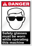 Safety Glasses Must Be Worn While Operating This Machine Danger Signs