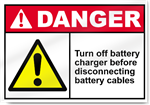 Turn Off Battery Charger Before Disconneting Battery Cables Danger Signs