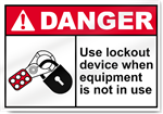 Use Lockout Device When Equipment Is Not In Use Danger Sign