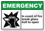 In Event Of Fire Break Glass Bolt To Open Emergency Signs